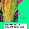 Roberto Scala:: Corn Still, Corn Spoily & Color Corn